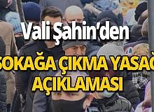 Son dakika... Vali Şahin'den 'sokağa çıkma yasağı' açıklaması