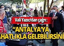 """Vali Yazıcı'dan çağrı: """"Antalya'ya rahatlıkla gelebilirsiniz"""""""