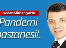 """Vedat Gürhan yazdı: """"Pandemi hastanesi!.."""""""