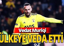 Vedat Muriqi Türkiye'den ayrıldı