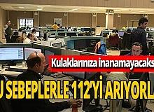 112 Acil Çağrı Merkezi , asılsız ihbarlardan işini yapamaz hale geldi