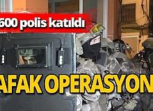 600 polisle şafak operasyonu! Çok sayıda gözaltı var!