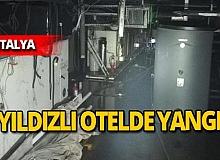 Antalya'da 5 yıldızlı otelin kazan dairesinden alevler yükseldi