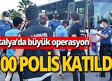 Antalya'da dev uyuşturucu operasyonu! 3 mahalleye baskın yapıldı!