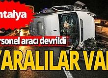 Antalya'da feci kaza! Personel servisi devrildi yaralılar var