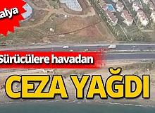 Antalya'da sürücülere havadan ceza yağdı