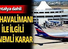 Antalya dahil 10 havalimanı 'daimi hava hudut kapısı' ilan edildi