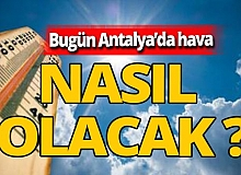 Antalya haber: Antalya'da bugün hava durumu nasıl olacak