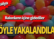 Antalya haber: Balonların içinden bakın ne çıktı!