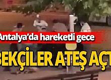 Antalya haber: Bekçiler havaya ateş açtı