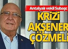 Antalya haber: İYİ Partili Subaşı'dan kriz değerlendirmesi