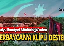 Antalya haber: Polisten Azerbaycan'a klipli destek mesajı