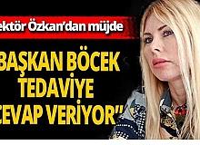 """Antalya haber: Rektör Özkan: """"Muhittin Böcek tedaviye cevap veriyor"""""""