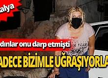 Antalya haber: Sokak ortasında dövülen kadın konuştu