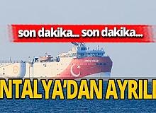 Antalya son dakika... Oruç Reis Antalya Limanı'ndan ayrıldı