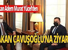 Başkan Adem Murat Yücel, Bakan Çavuşoğlu'na projelerini anlattı