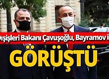 Dışişleri Bakanı Çavuşoğlu Azerbaycanlı mevkidaşı Bayramov'la görüştü