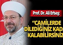 """Diyanet İşleri Başkanı Prof. Dr. Ali Erbaş: """"Evlerine giremeyen vatandaşlarımız camilerimizde kalabilir"""""""