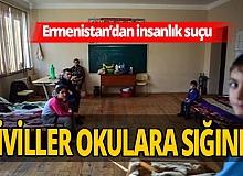 Ermenistan saldırılarından kaçan siviller okullarda yaşıyor!