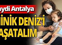 Haydi Antalya! Minik Deniz'i yaşatalım