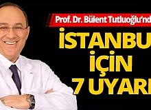 İstanbul için 7 uyarı!