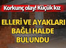 İzmir'de korkunç olay! İnşaatta elleri ve ayakları bağlı kız çocuğu bulundu