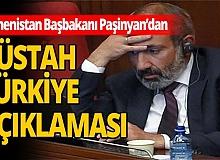 Paşinyan'dan küstah Türkiye açıklaması