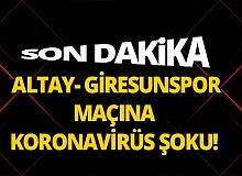 Son dakika! Altay- Giresunspor maçına koronavirüs engeli