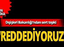 """SON DAKİKA! Dışişleri Bakanlığı: """"Ülkemize karşı mesnetsiz itham ve iddialar içeren bildiriyi bütünüyle reddediyoruz"""""""