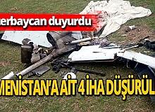 Son dakika! Ermenistan'a ait 4 İHA düşürüldü!