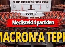 Son dakika! AK Parti, CHP, MHP ve İYİ Parti'den Emmanuel Macron'a sert tepki