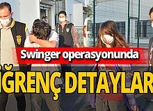 Swinger operasyonunda yeni detaylar ortaya çıktı