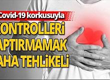 Uzman doktordan kalp hastalarına önemli çağrı
