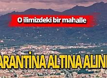 Valilik açıkladı: Ordu'da bir mahalle karantina altına alındı