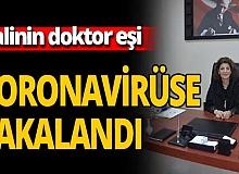 Valinin doktor eşi koronavirüse yakalandı