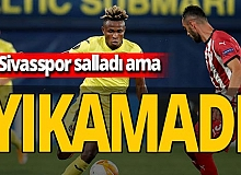 Villarreal-Sivasspor maçı sona erdi!