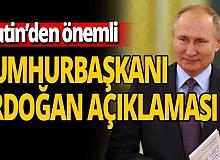 Vladimir Putin'den önemli Recep Tayyip Erdoğan açıklaması