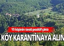 15 kişinin testi pozitif çıkınca köy karantinaya alındı