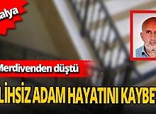 55 yaşındaki Mehmet Göktepe merdivenden düşerek yaşamını yitirdi