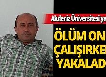 Akdeniz Üniversitesi Hastanesi teknik personeli Süleyman Örtel hayatını kaybetti