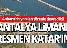 Antalya Limanı Ankara'da yapılan törenle resmen Katarlıların