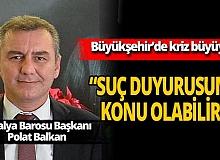 """Antalya Barosu Başkanı Polat Balkan: """"Suç duyurusuna konu olabilir"""""""