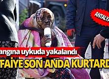 Antalya'da  yangına uykuda yakalanan Halime nine son anda kurtarıldı