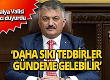 Antalya Valisi Ersin Yazıcı: 'Daha sıkı tedbirler  gündeme gelebilir'