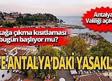 Antalya'da sokağa çıkma yasağı ne zaman başlıyor? Antalya Valiliği yeni koronavirüs kısıtlamalarını açıkladı!
