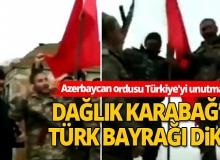 Azerbaycan ordusu Türkiye'yi unutmayarak Dağlık Karabağ'ın tepesine Türk bayrağı dikti