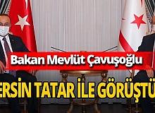 Dışişleri Bakanı Mevlüt Çavuşoğlu KKTC Cumhurbaşkanı Ersin Tatar ile görüştü