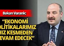 """Bakan Varank: """"Ekonomi politikalarımız hız kesmeden devam edecek"""""""