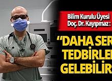 """Bilim Kurulu Üyesi Doç. Dr. Afşin Emre Kayıpmaz: """"Daha sert tedbirler hızlıca devreye sokulabilir"""""""