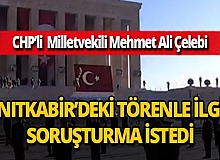 CHP İzmir Milletvekili Mehmet Ali Çelebi Anıtkabir'deki törenle ilgili soruşturma istedi